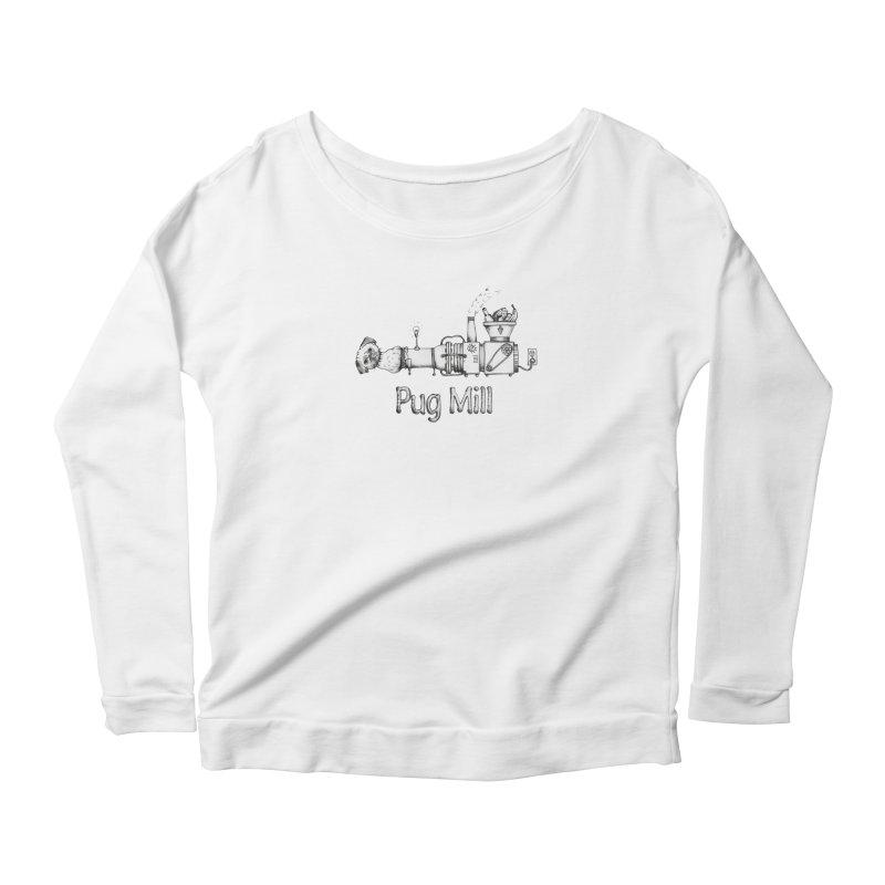 Pug Mill Women's Longsleeve Scoopneck  by Strange Menagerie