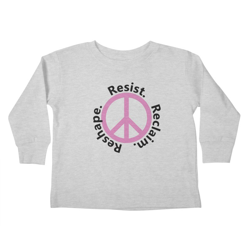 Resist. Reclaim. Reshape Kids Toddler Longsleeve T-Shirt by Strange Menagerie