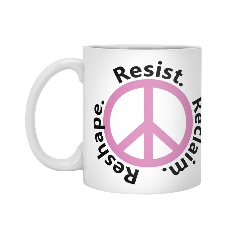 Resist. Reclaim. Reshape Accessories Mug by Strange Menagerie