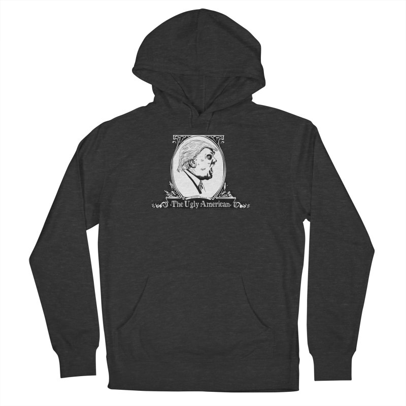 The Ugly American Women's French Terry Pullover Hoody by Strange Menagerie