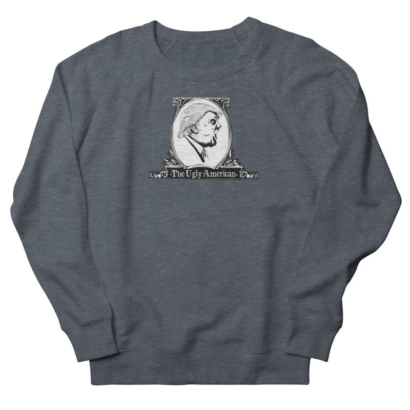 The Ugly American Women's French Terry Sweatshirt by Strange Menagerie