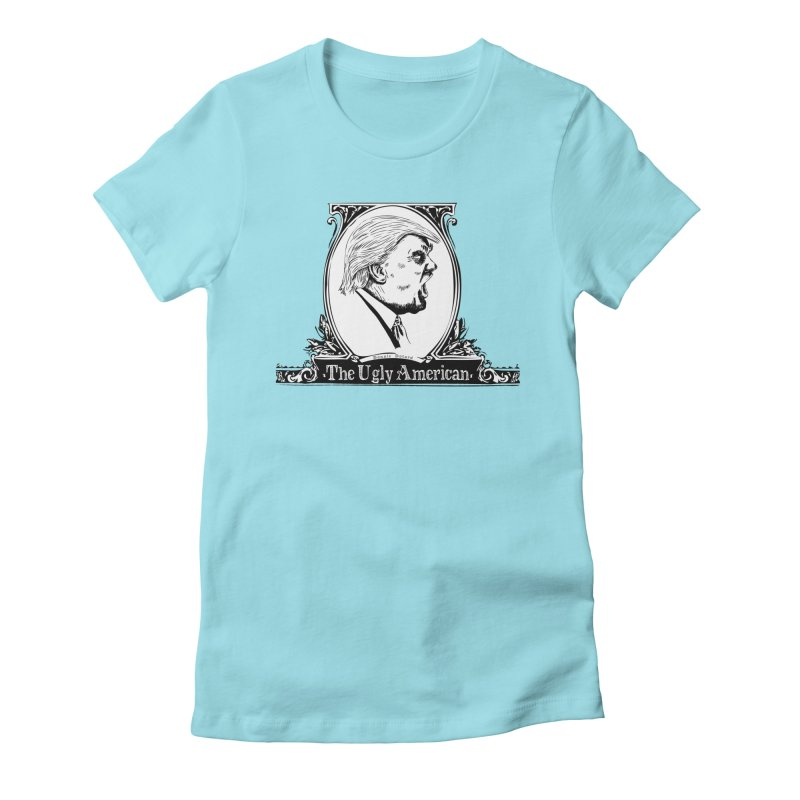 The Ugly American Women's Fitted T-Shirt by Strange Menagerie