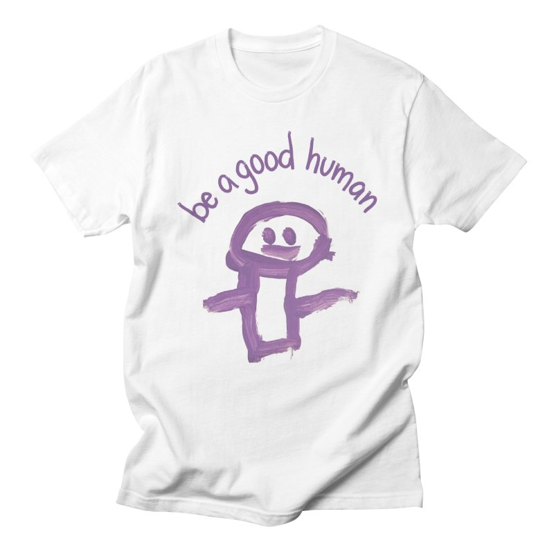 Be A Good Human Men's T-Shirt by stresscartooning's Artist Shop