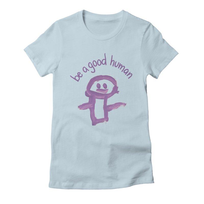 Be A Good Human Women's T-Shirt by stresscartooning's Artist Shop