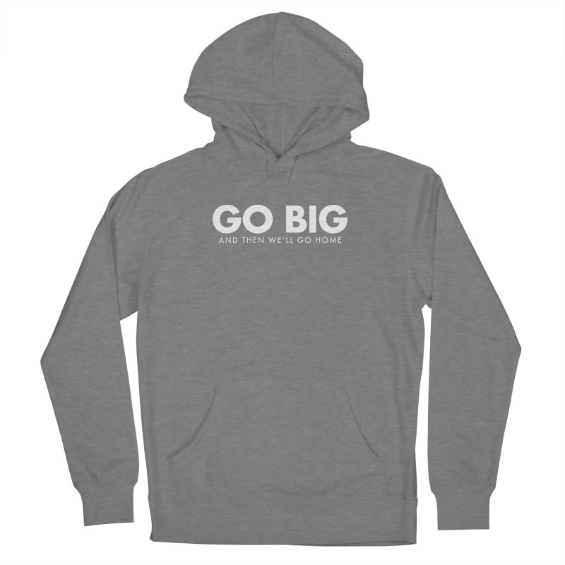 GO BIG and then we will go home Women's Pullover Hoody by STRIHS