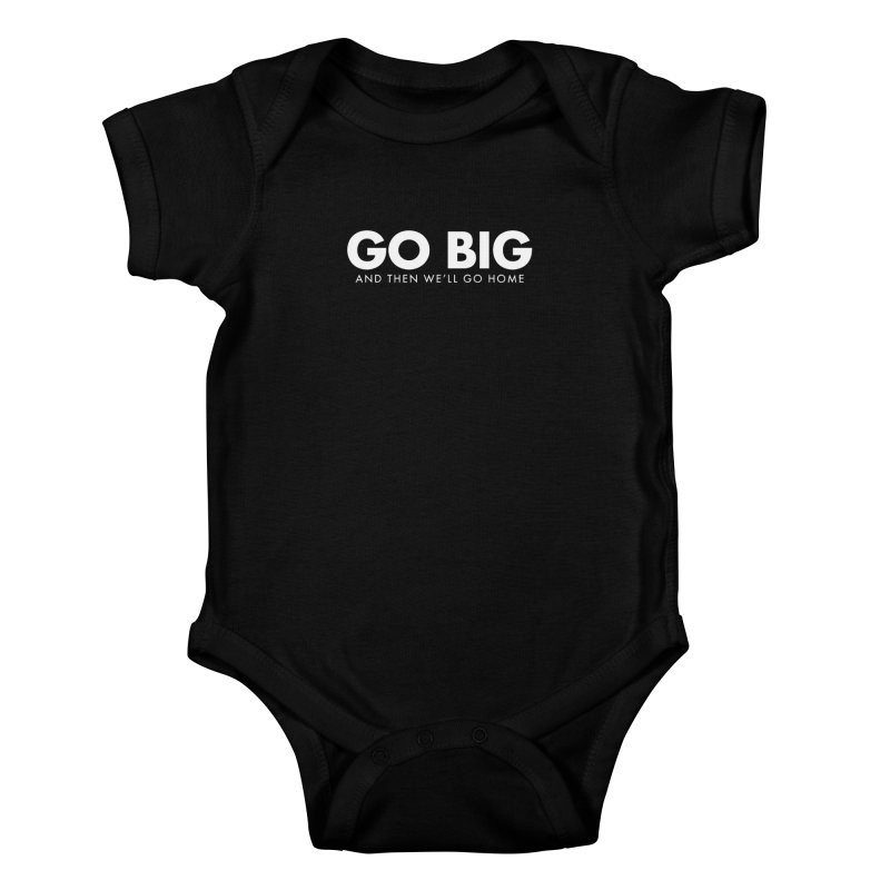 GO BIG and then we will go home Kids Baby Bodysuit by STRIHS
