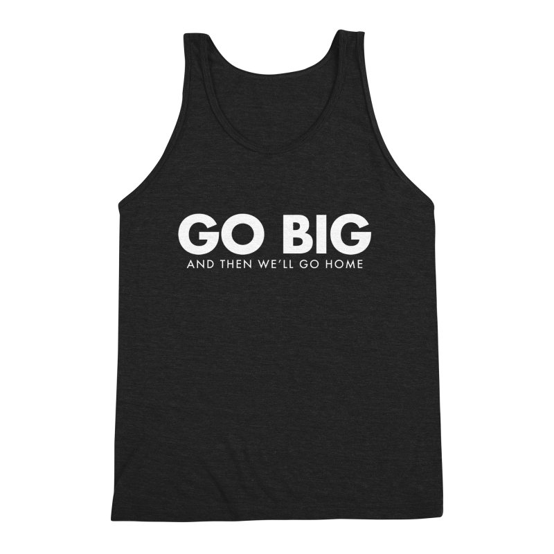 GO BIG and then we will go home Men's Tank by STRIHS