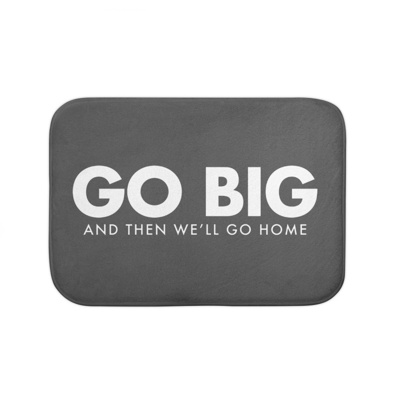 GO BIG and then we will go home Home Bath Mat by STRIHS