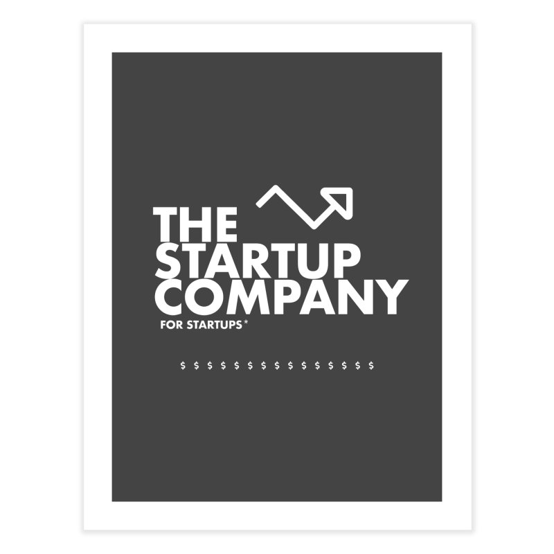 The Startup Company* Home Fine Art Print by STRIHS