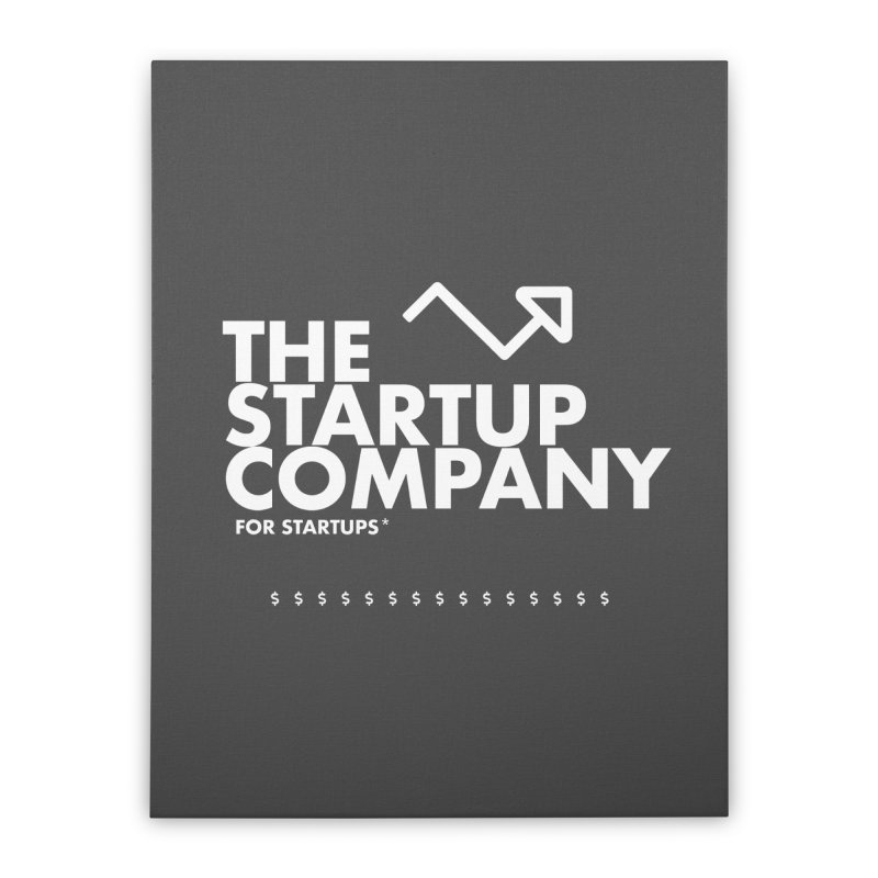 The Startup Company* Home Stretched Canvas by STRIHS