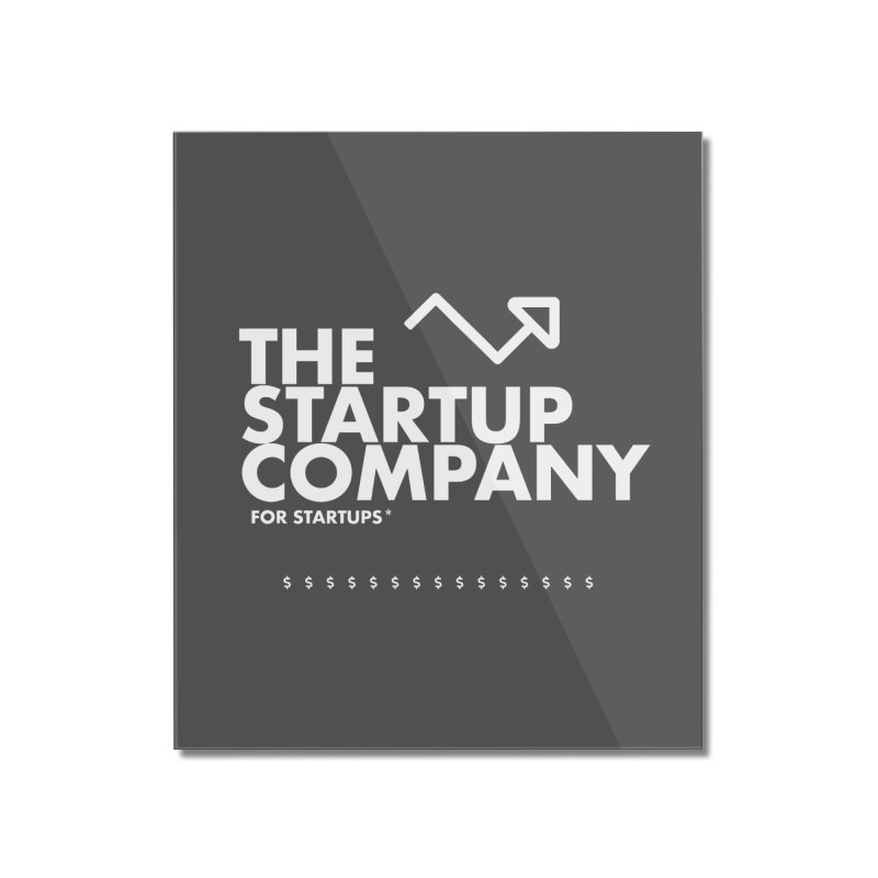 The Startup Company* Home Mounted Acrylic Print by STRIHS