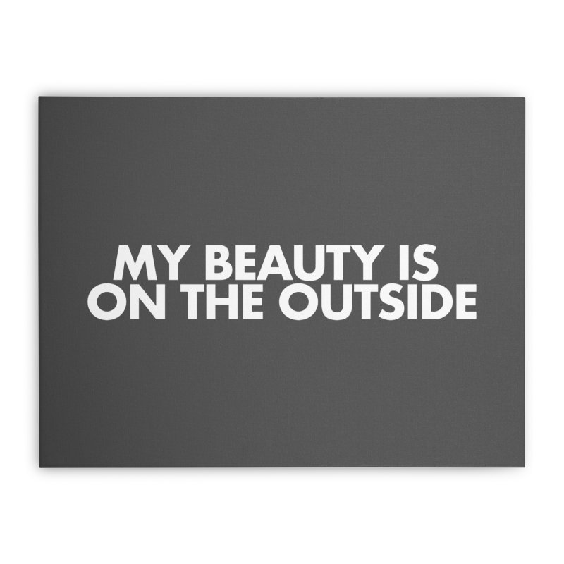 My Beauty is on the Outside Home Stretched Canvas by STRIHS