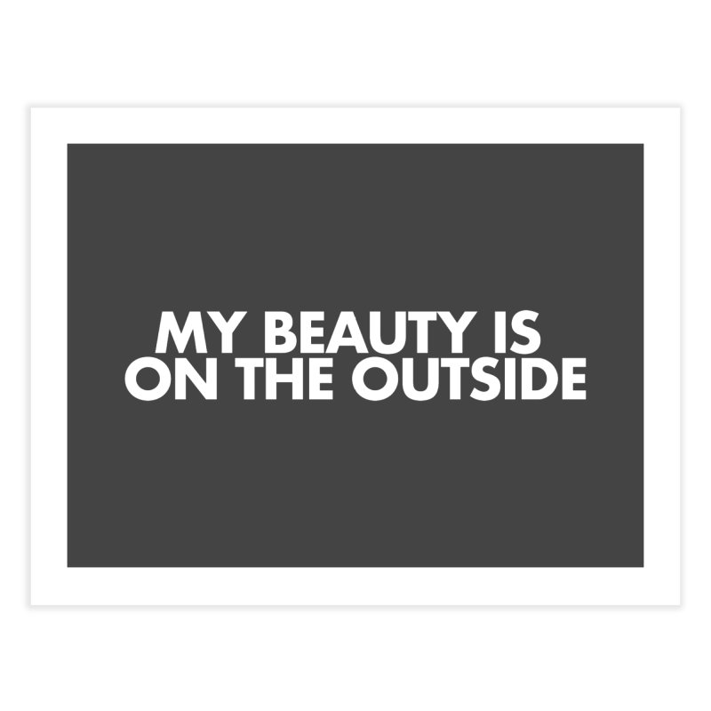 My Beauty is on the Outside Home Fine Art Print by STRIHS