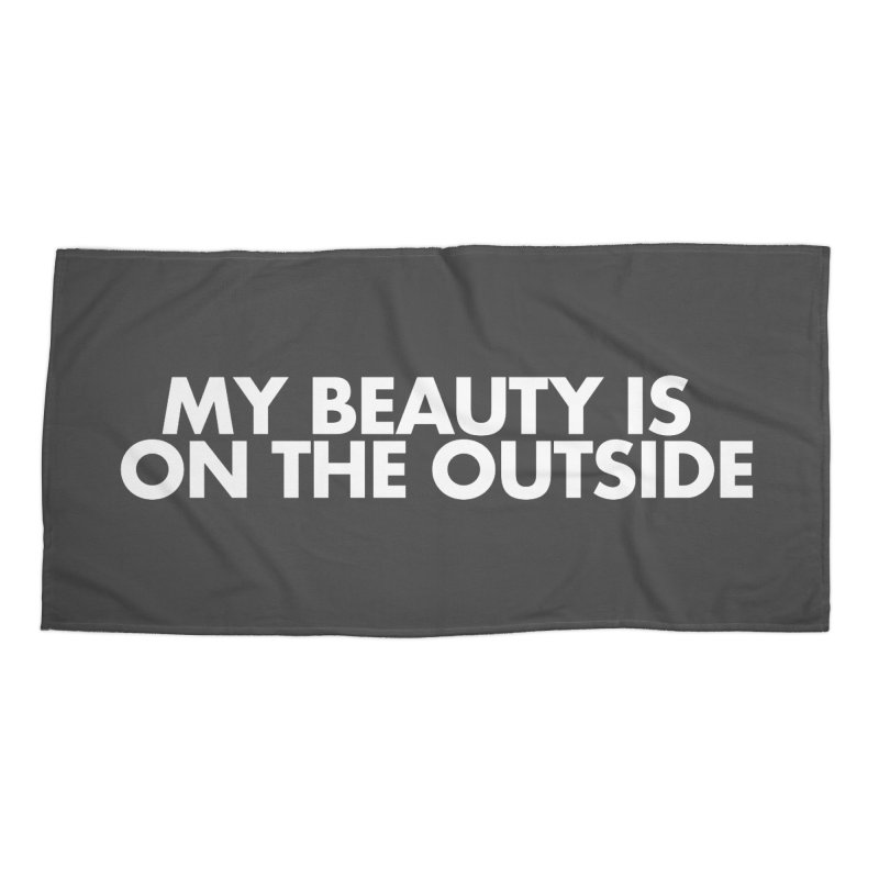 My Beauty is on the Outside Accessories Beach Towel by STRIHS