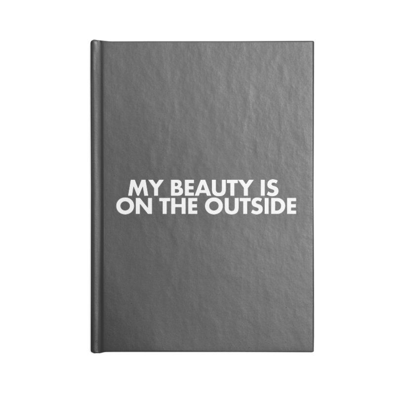 My Beauty is on the Outside Accessories Notebook by STRIHS