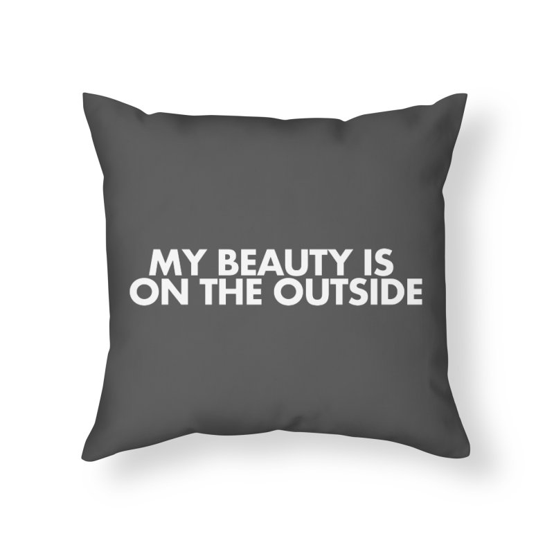 My Beauty is on the Outside Home Throw Pillow by STRIHS