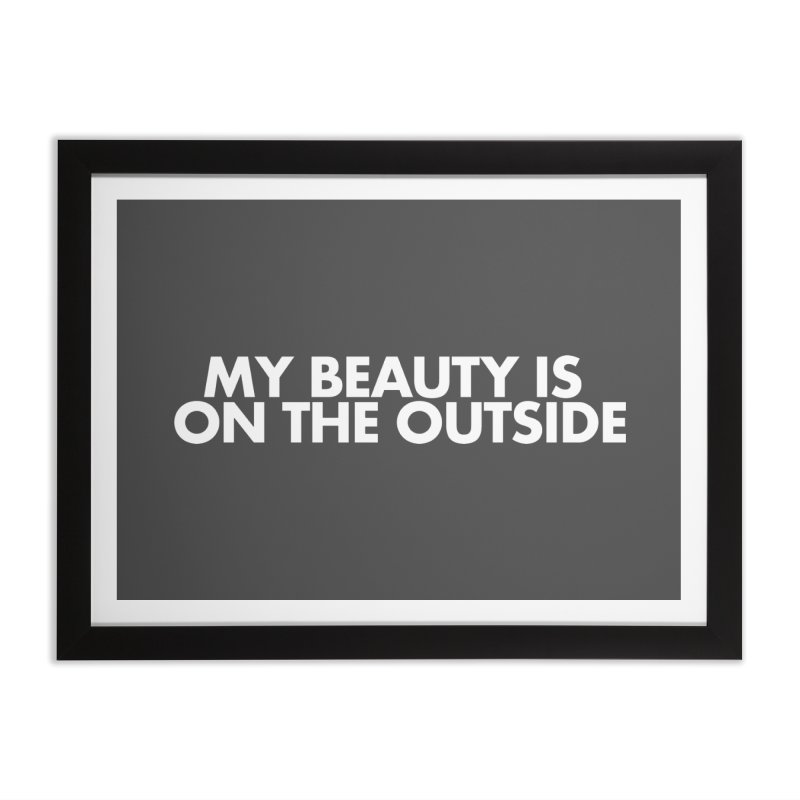 My Beauty is on the Outside Home Framed Fine Art Print by STRIHS