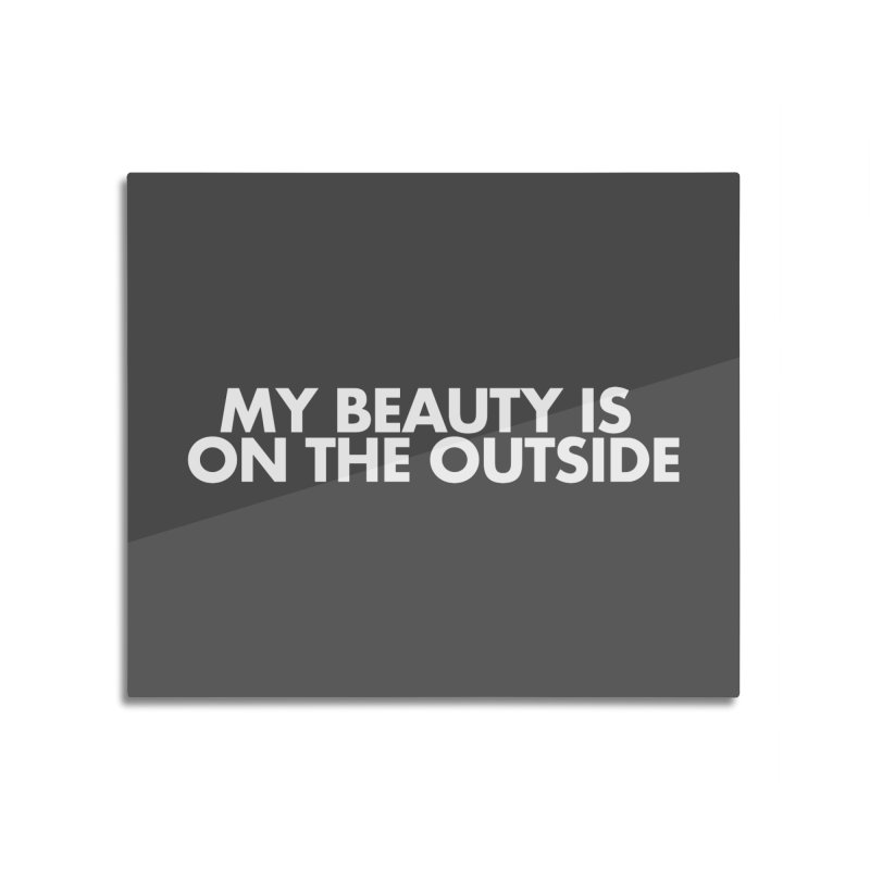 My Beauty is on the Outside Home Mounted Acrylic Print by STRIHS