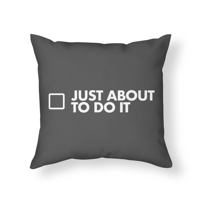 Just About to Do It Home Throw Pillow by STRIHS