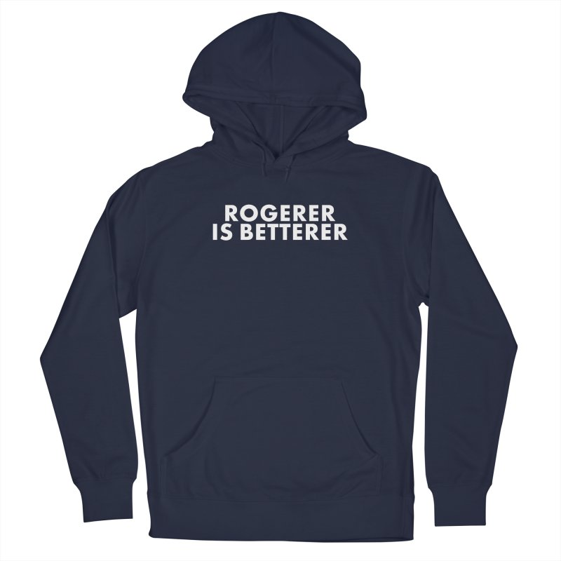 Rogerer is Betterer Men's Pullover Hoody by STRIHS
