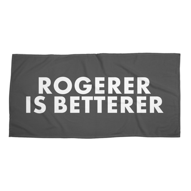 Rogerer is Betterer Accessories Beach Towel by STRIHS