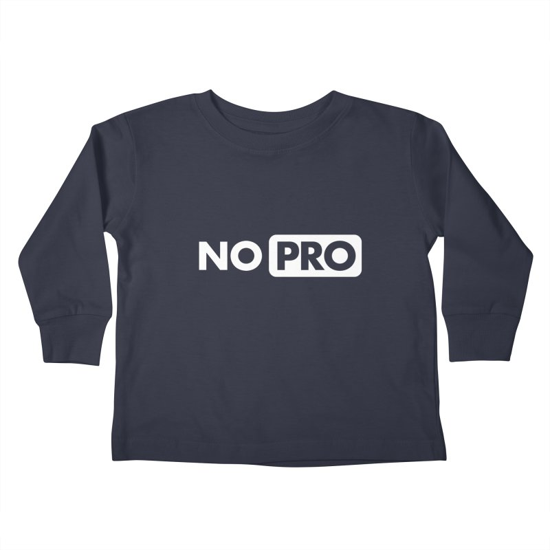 NO PRO Kids Toddler Longsleeve T-Shirt by STRIHS