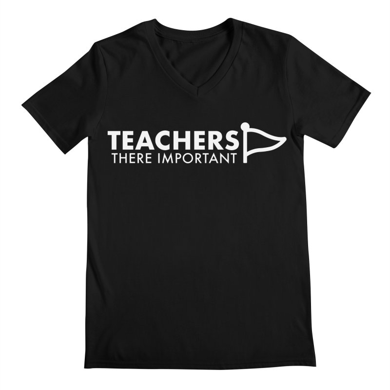 Teachers: There Important Men's V-Neck by STRIHS
