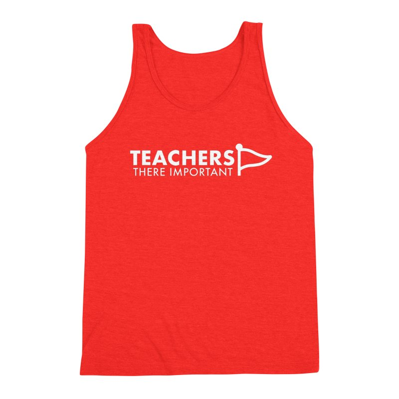 Teachers: There Important Men's Tank by STRIHS