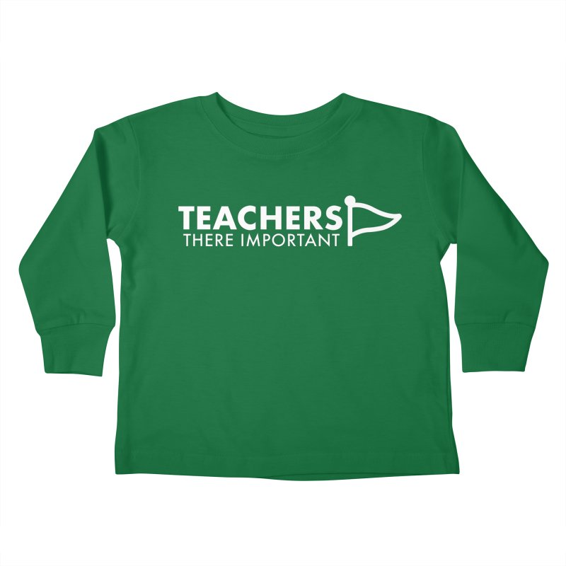 Teachers: There Important Kids Toddler Longsleeve T-Shirt by STRIHS