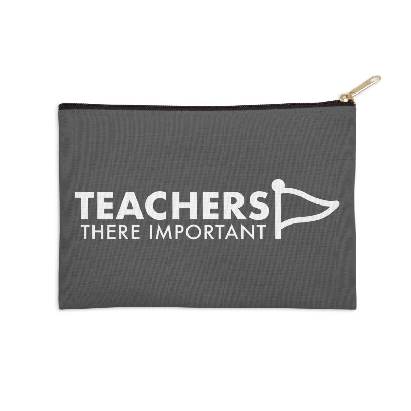 Teachers: There Important Accessories Zip Pouch by STRIHS
