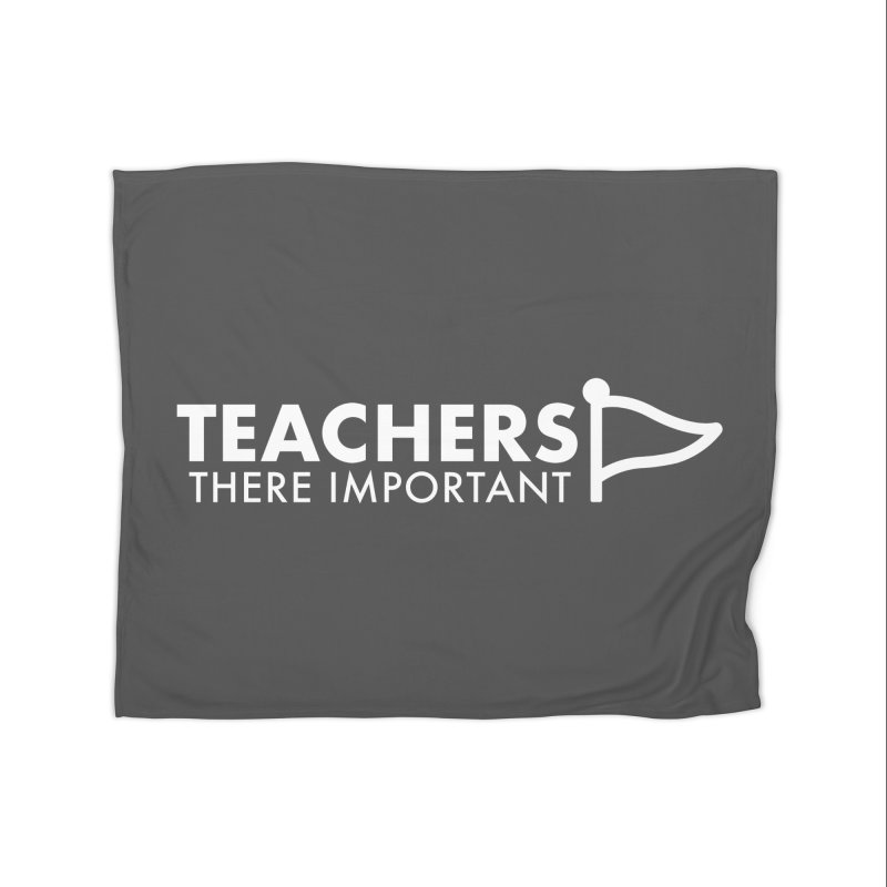 Teachers: There Important Home Blanket by STRIHS