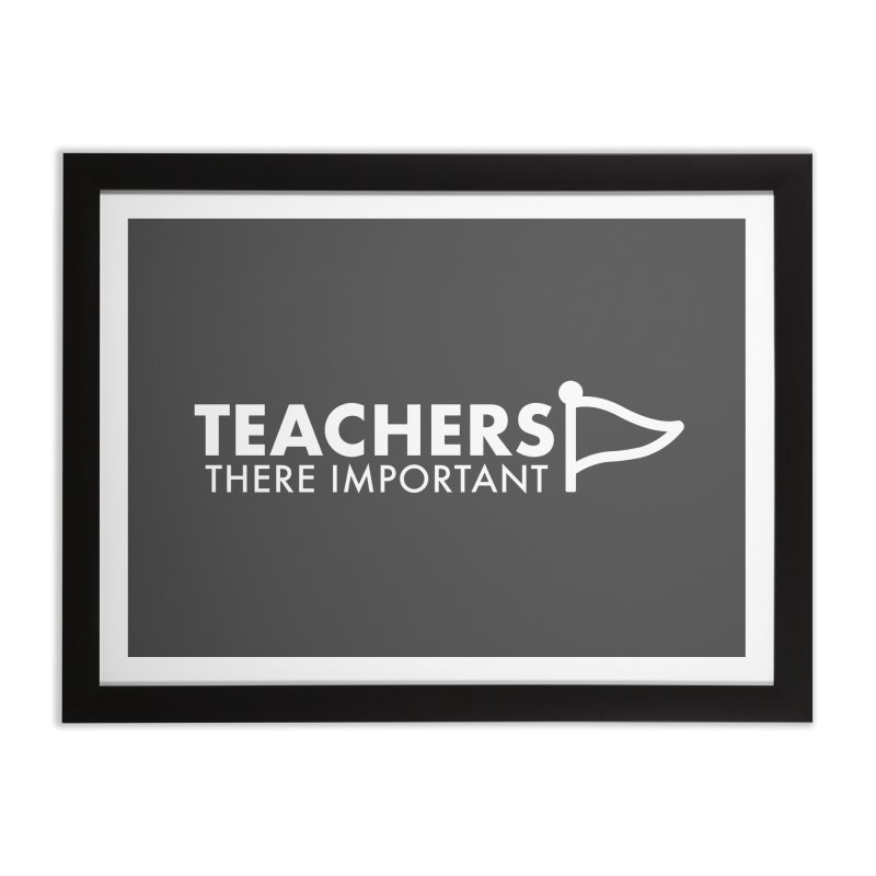 Teachers: There Important Home Framed Fine Art Print by STRIHS
