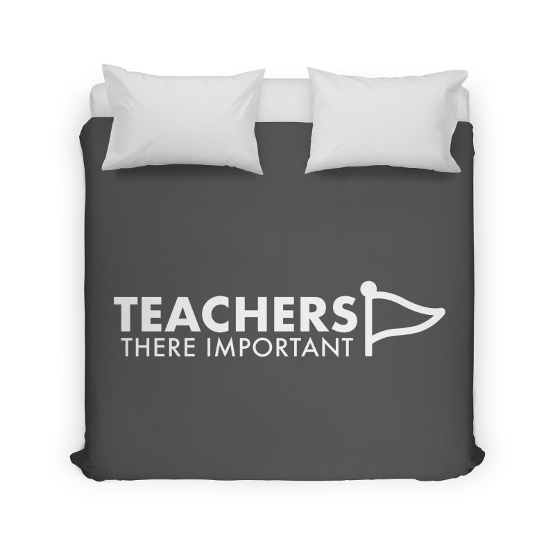 Teachers: There Important Home Duvet by STRIHS