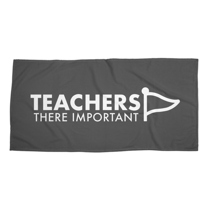 Teachers: There Important Accessories Beach Towel by STRIHS