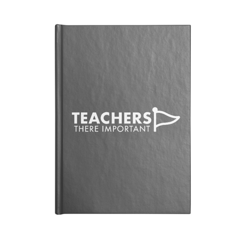 Teachers: There Important Accessories Notebook by STRIHS