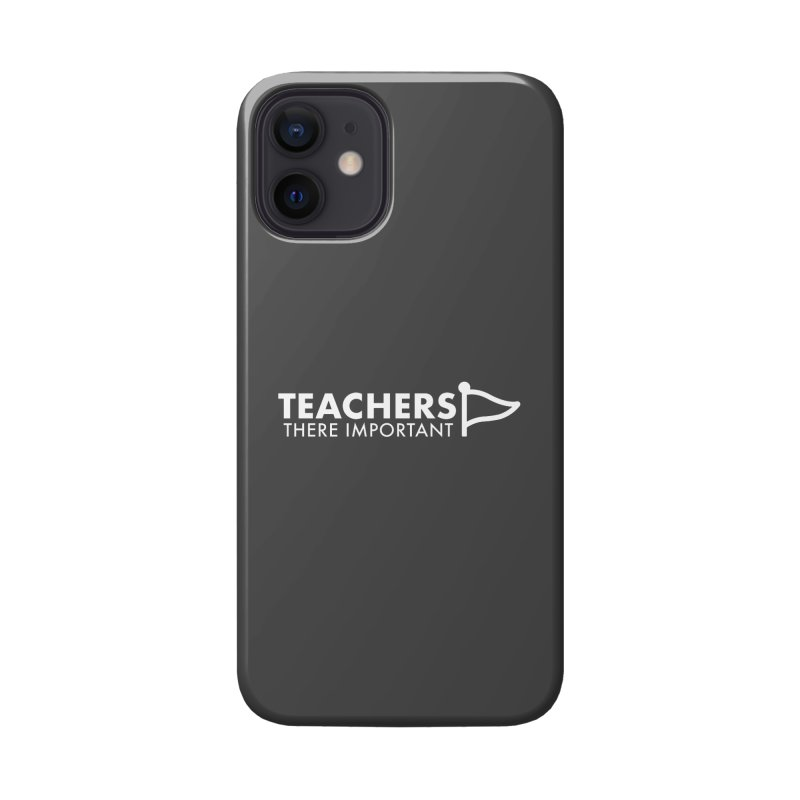Teachers: There Important Accessories Phone Case by STRIHS