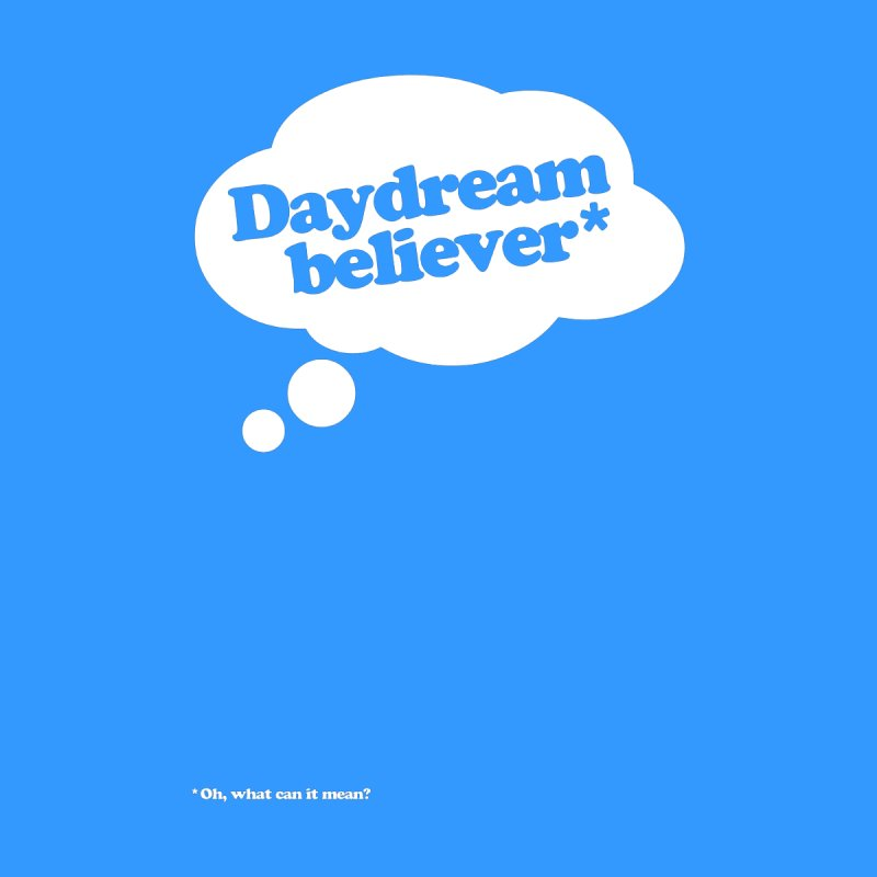 Daydream Believer* None  by stuartwitts's Artist Shop