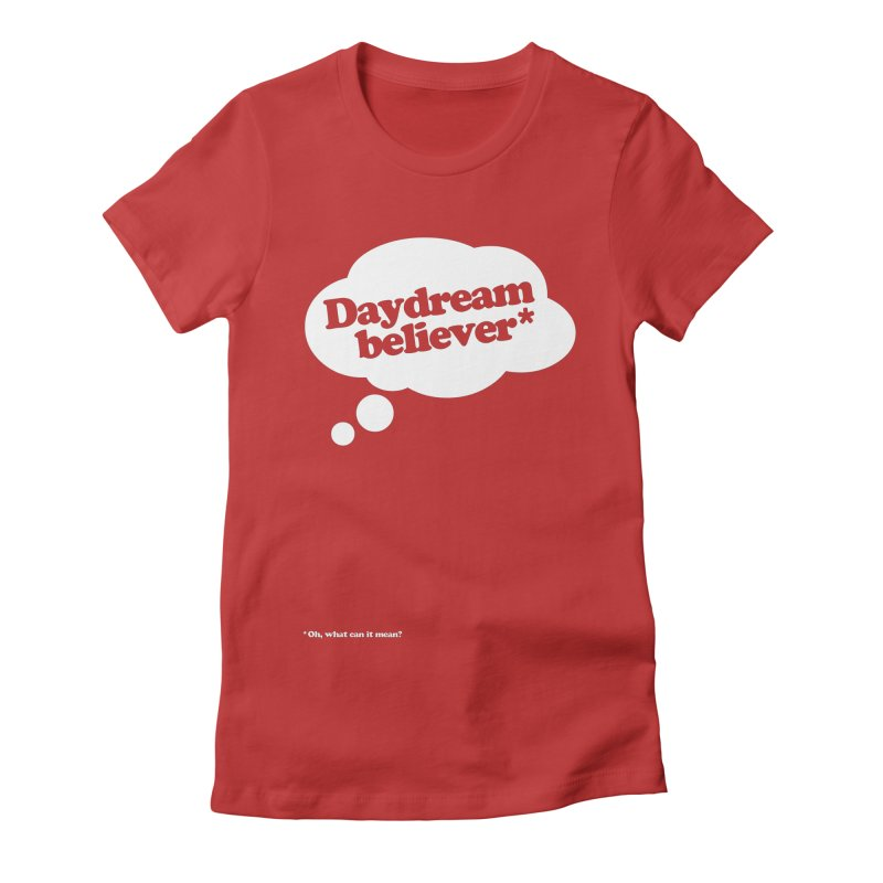 Daydream Believer* Women's Fitted T-Shirt by stuartwitts's Artist Shop