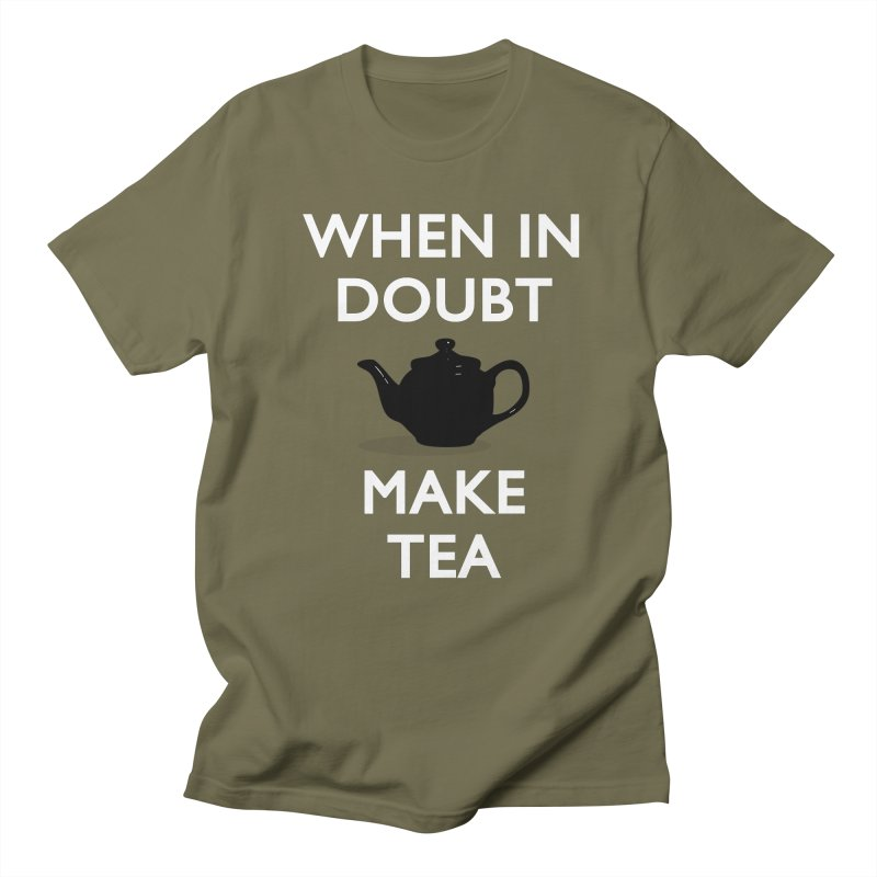 When in doubt make Tea! Men's T-Shirt by stuartwitts's Artist Shop
