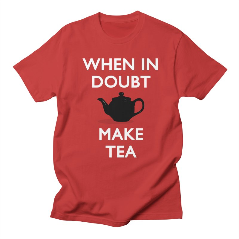 When in doubt make Tea! Men's T-shirt by stuartwitts's Artist Shop
