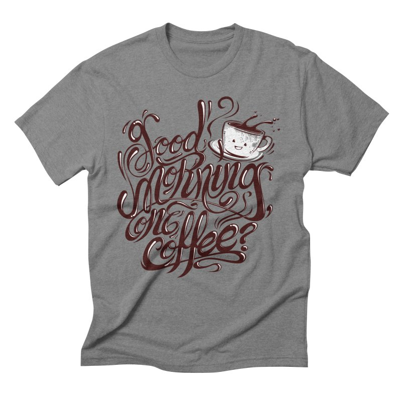 Good Morning Coffee Men's Triblend T-shirt by studiom6's Artist Shop