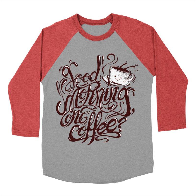 Good Morning Coffee Women's Baseball Triblend T-Shirt by studiom6's Artist Shop