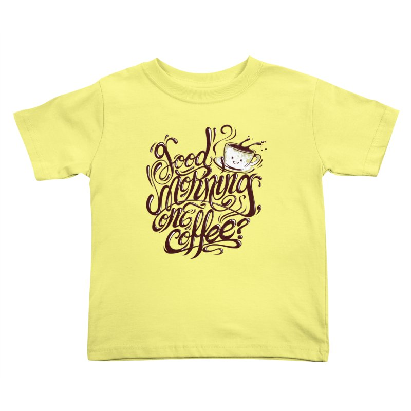 Good Morning Coffee Kids Toddler T-Shirt by studiom6's Artist Shop