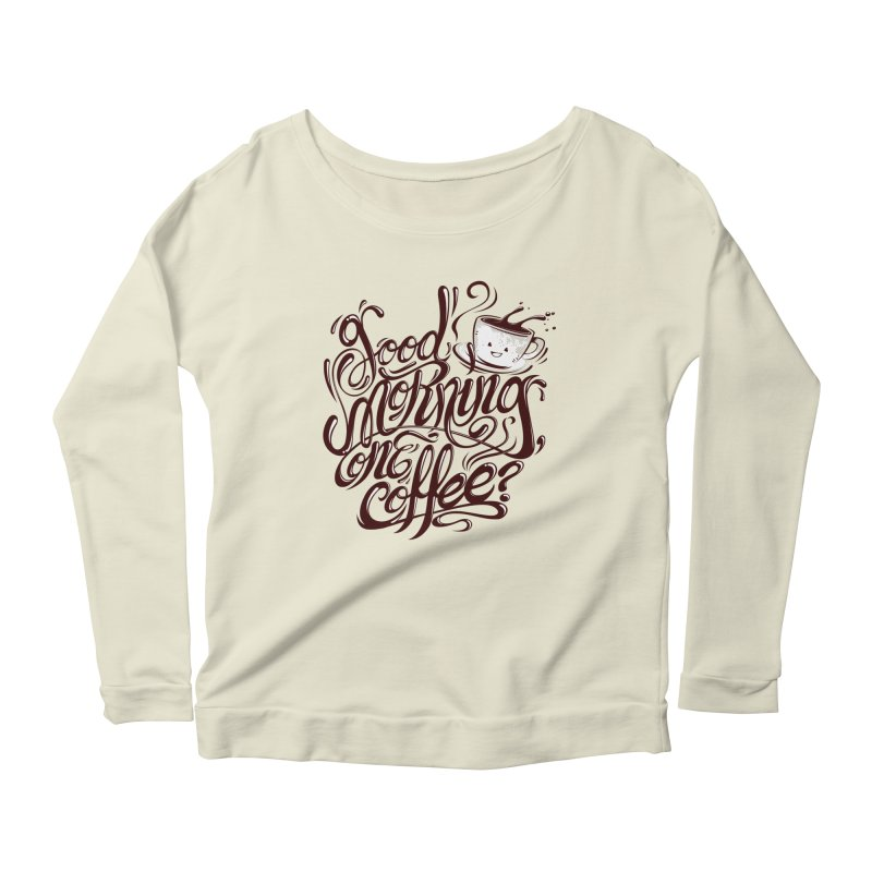 Good Morning Coffee Women's Longsleeve Scoopneck  by studiom6's Artist Shop