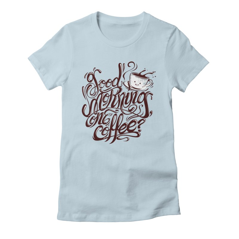 Good Morning Coffee Women's Fitted T-Shirt by studiom6's Artist Shop
