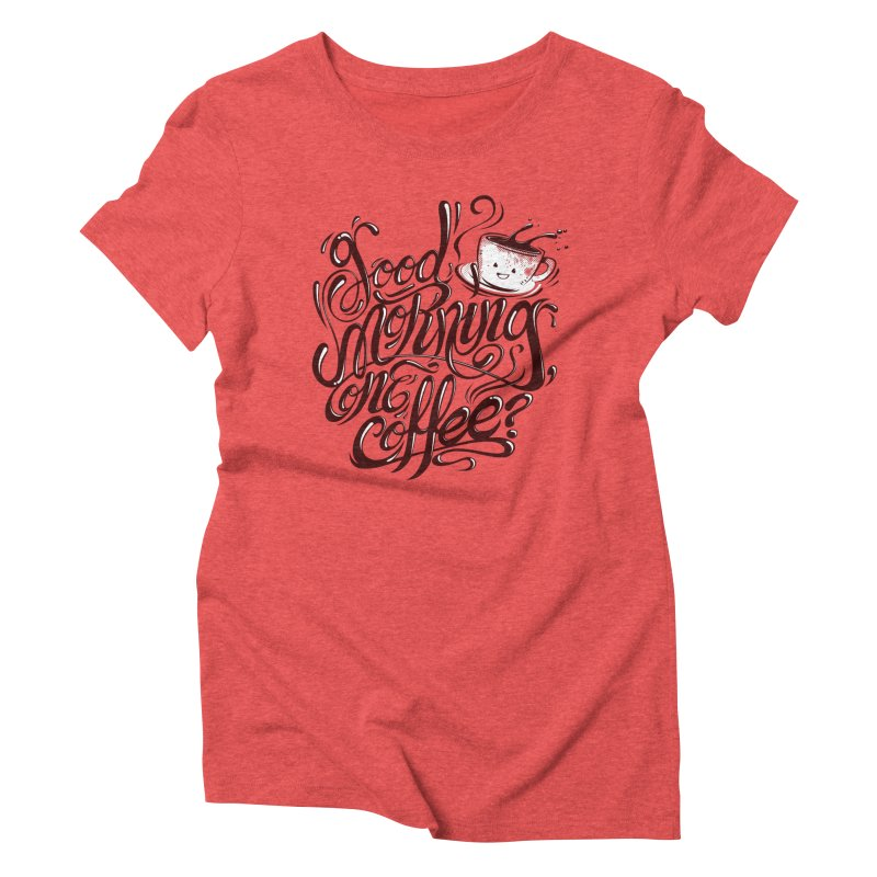 Good Morning Coffee Women's Triblend T-Shirt by studiom6's Artist Shop