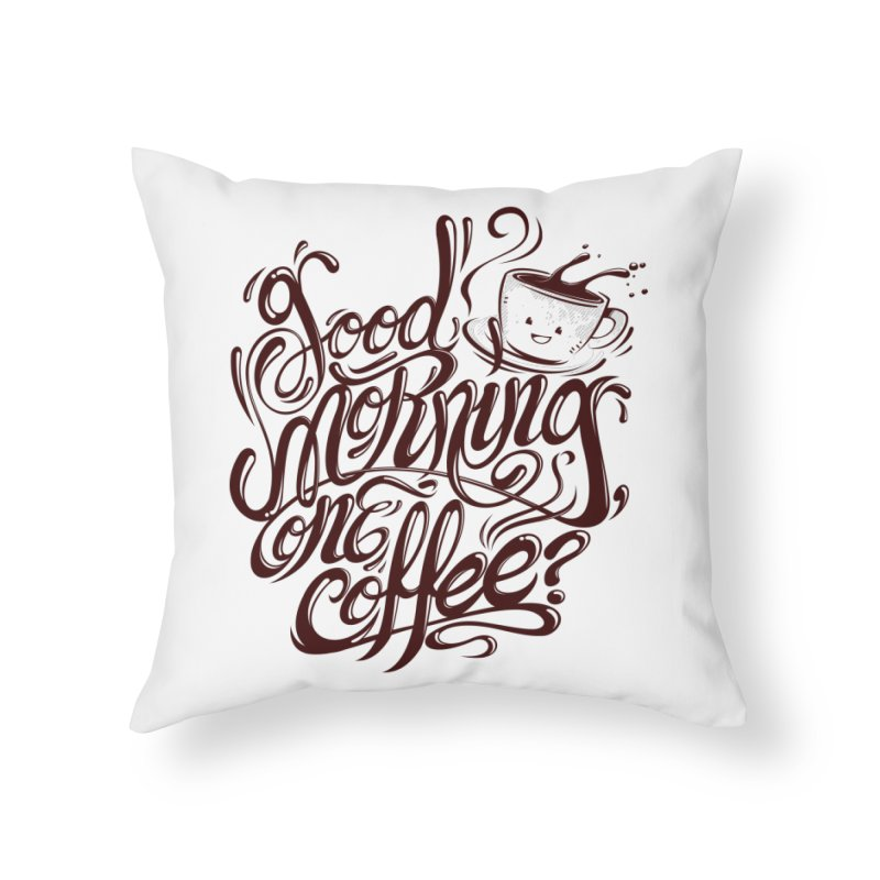 Good Morning Coffee Home Throw Pillow by studiom6's Artist Shop