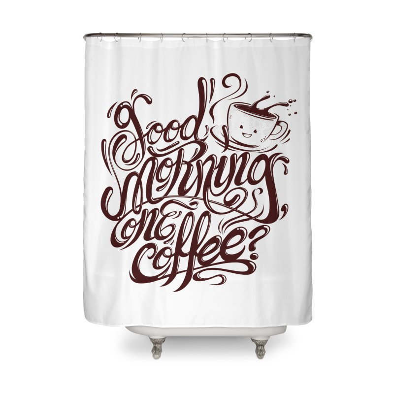 Good Morning Coffee Home Shower Curtain by studiom6's Artist Shop