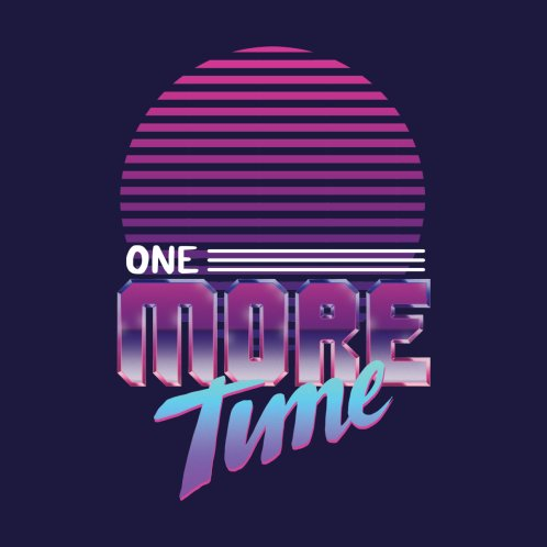 Design for One More Time