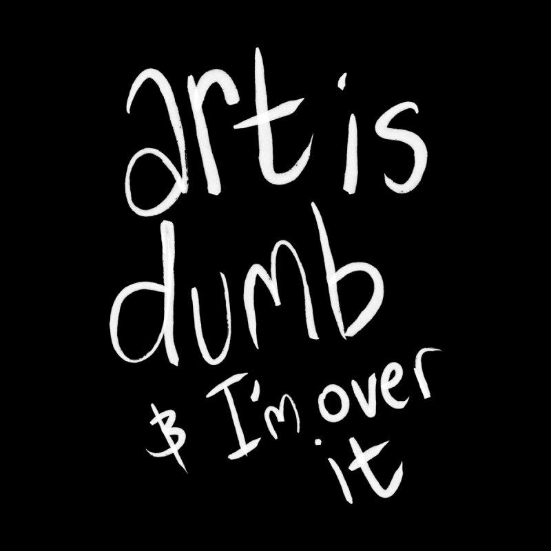 art is dumb Men's T-Shirt by itty biity shitties